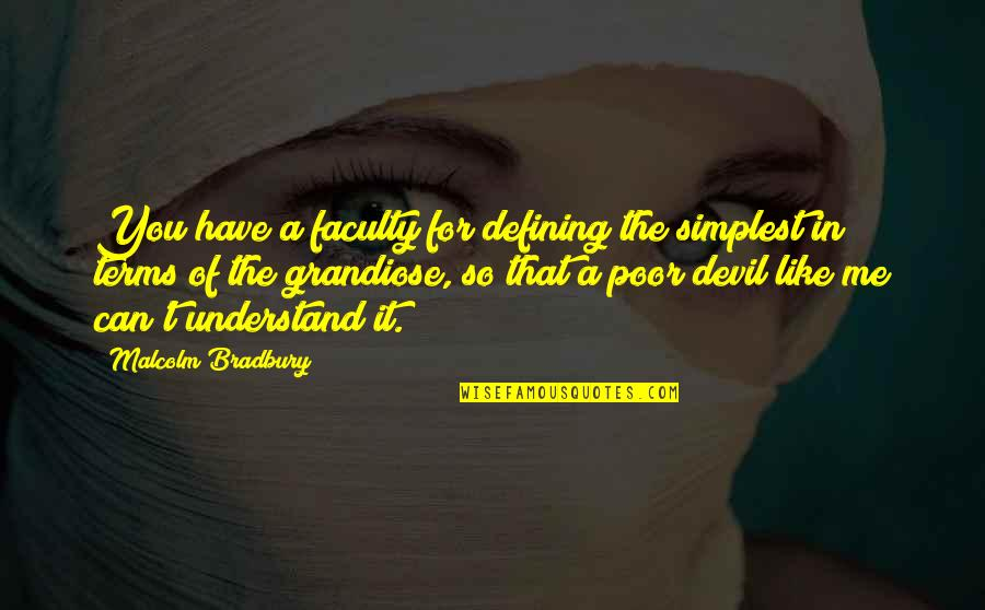 Faculty Quotes By Malcolm Bradbury: You have a faculty for defining the simplest