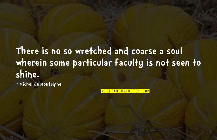 Faculty Quotes By Michel De Montaigne: There is no so wretched and coarse a