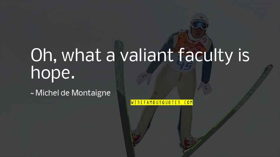 Faculty Quotes By Michel De Montaigne: Oh, what a valiant faculty is hope.