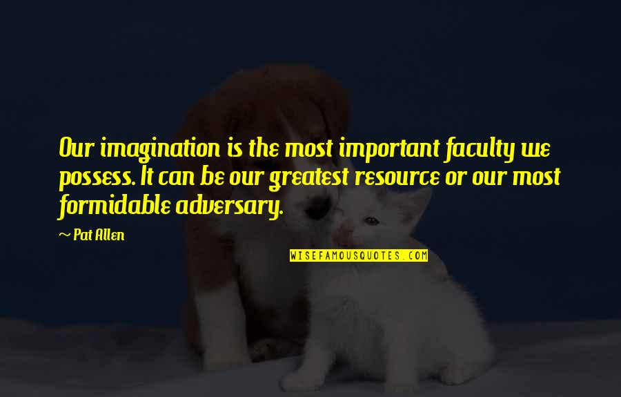 Faculty Quotes By Pat Allen: Our imagination is the most important faculty we