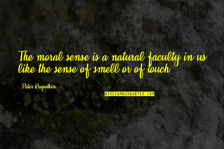 Faculty Quotes By Peter Kropotkin: The moral sense is a natural faculty in