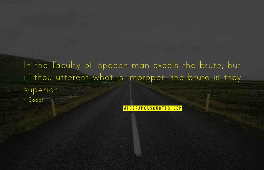 Faculty Quotes By Saadi: In the faculty of speech man excels the
