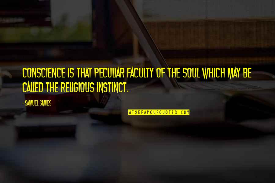 Faculty Quotes By Samuel Smiles: Conscience is that peculiar faculty of the soul