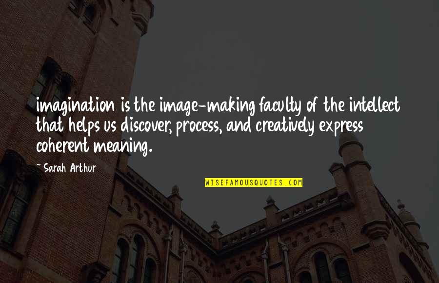 Faculty Quotes By Sarah Arthur: imagination is the image-making faculty of the intellect