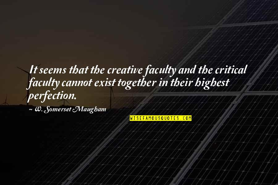 Faculty Quotes By W. Somerset Maugham: It seems that the creative faculty and the