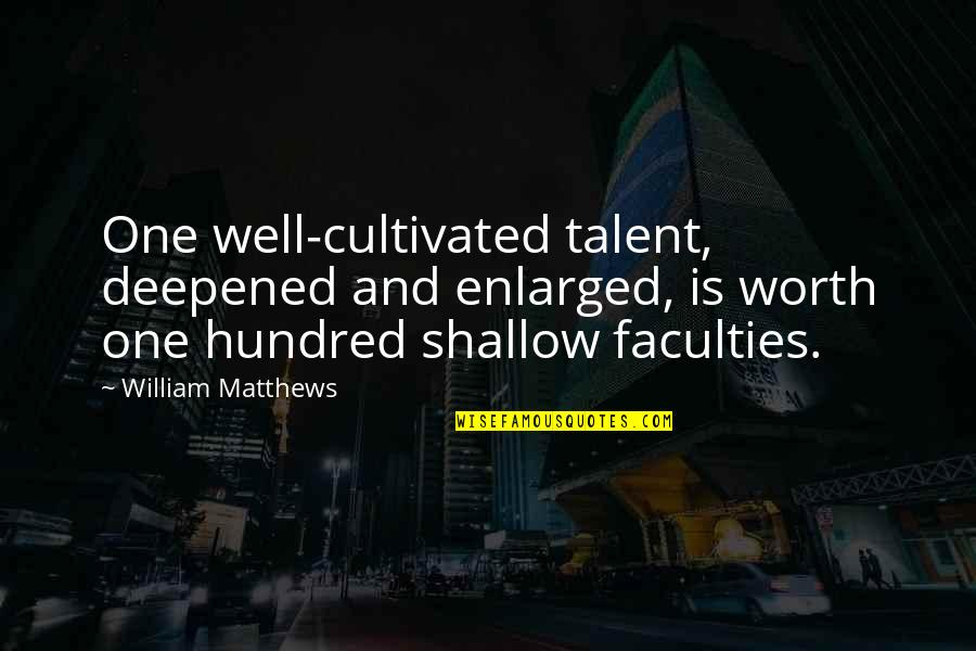 Faculty Quotes By William Matthews: One well-cultivated talent, deepened and enlarged, is worth