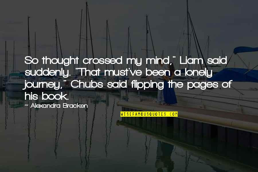 "Fade Up Quotes By Alexandra Bracken: So thought crossed my mind,"" Liam said suddenly."
