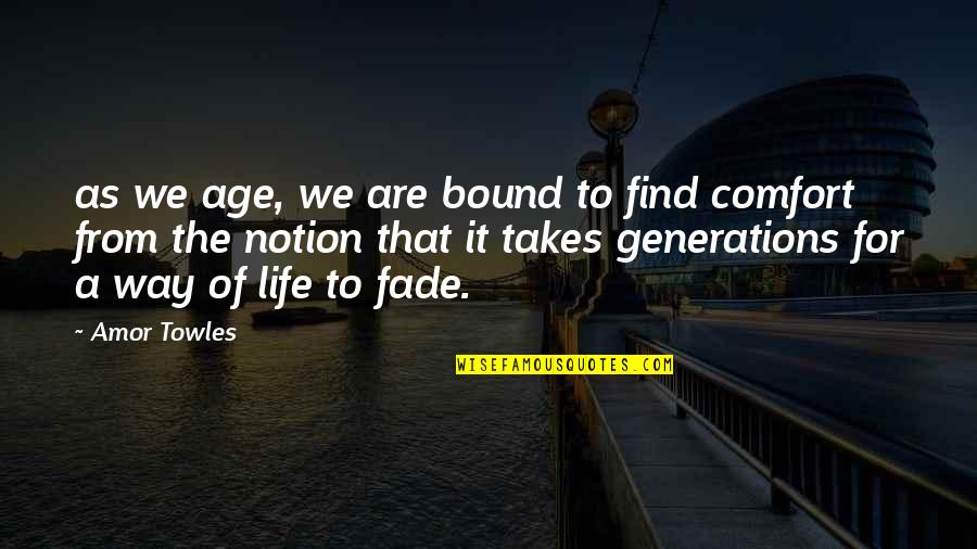 Fade Up Quotes By Amor Towles: as we age, we are bound to find