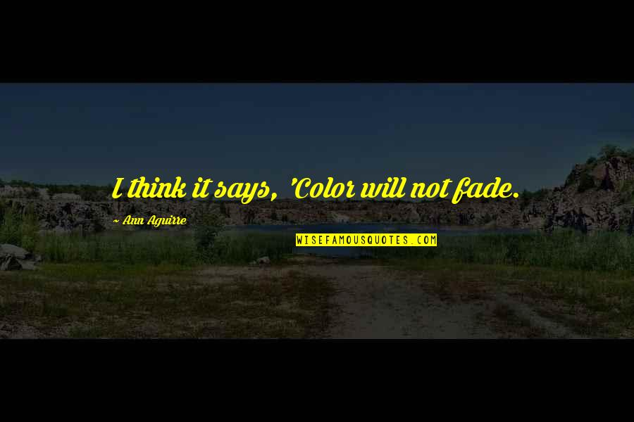 Fade Up Quotes By Ann Aguirre: I think it says, 'Color will not fade.
