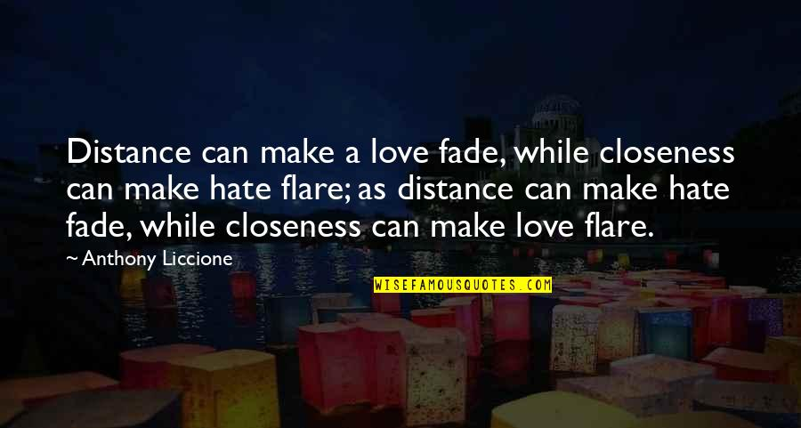 Fade Up Quotes By Anthony Liccione: Distance can make a love fade, while closeness