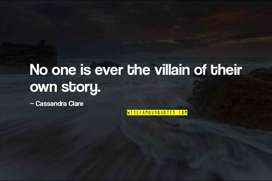 Fade Up Quotes By Cassandra Clare: No one is ever the villain of their