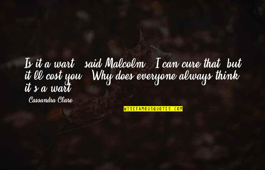 "Fade Up Quotes By Cassandra Clare: Is it a wart?"" said Malcolm. ""I can"