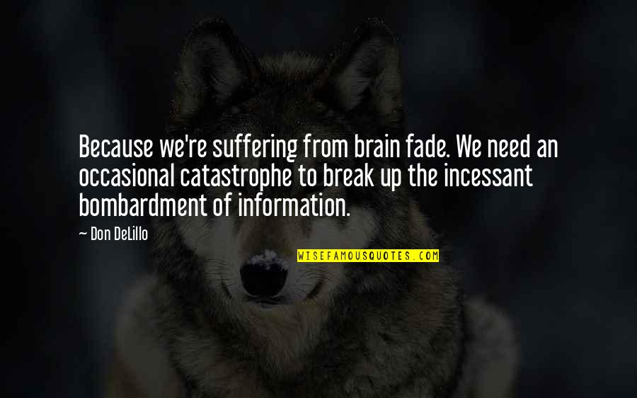 Fade Up Quotes By Don DeLillo: Because we're suffering from brain fade. We need