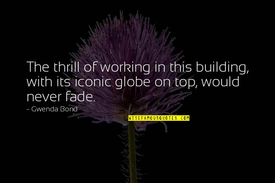 Fade Up Quotes By Gwenda Bond: The thrill of working in this building, with