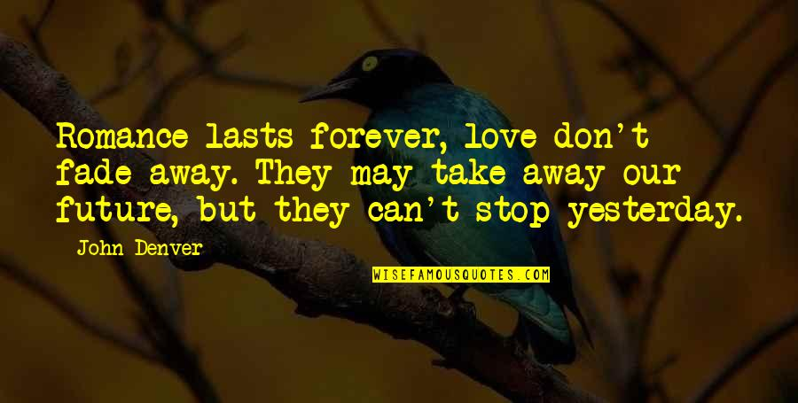 Fade Up Quotes By John Denver: Romance lasts forever, love don't fade away. They