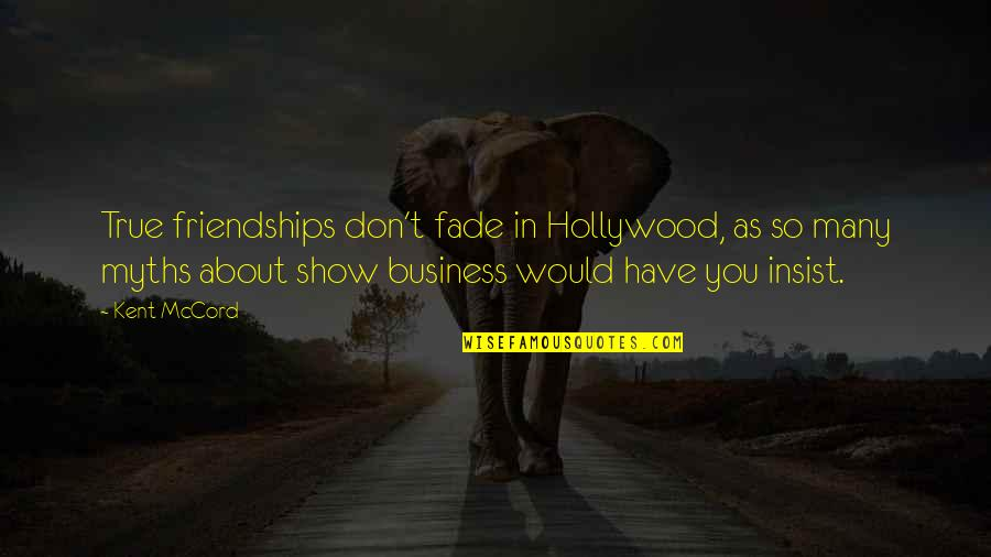 Fade Up Quotes By Kent McCord: True friendships don't fade in Hollywood, as so