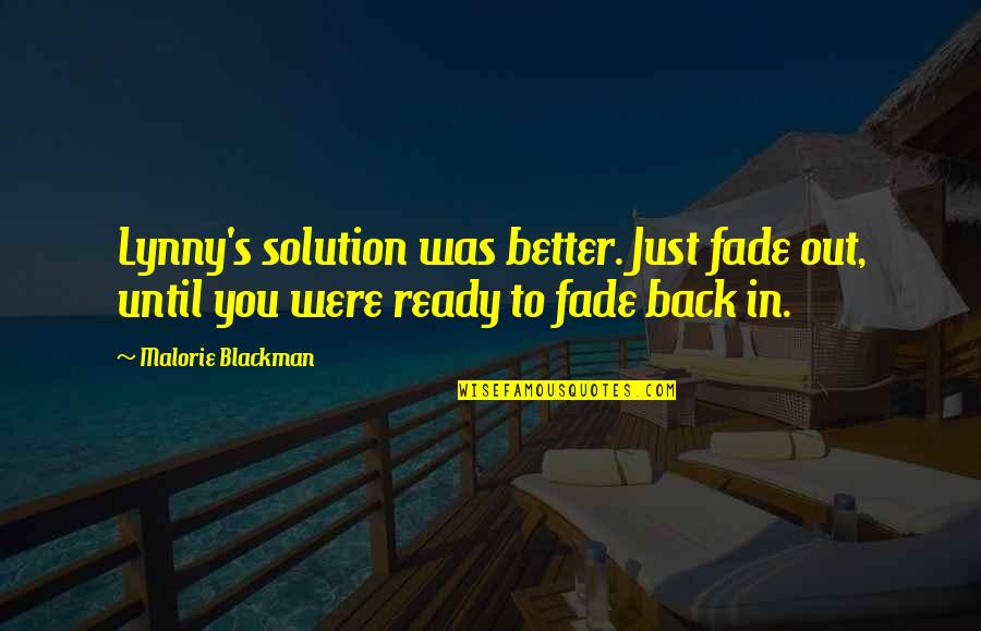 Fade Up Quotes By Malorie Blackman: Lynny's solution was better. Just fade out, until