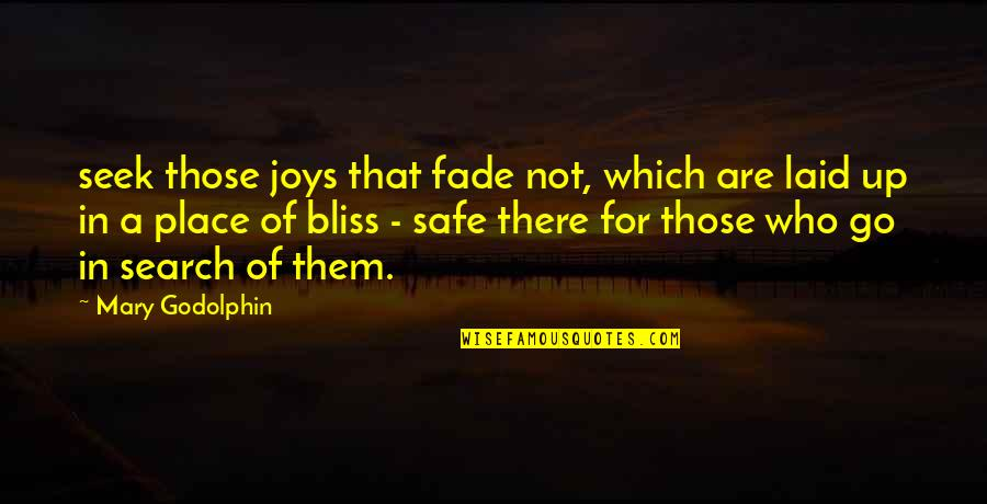 Fade Up Quotes By Mary Godolphin: seek those joys that fade not, which are