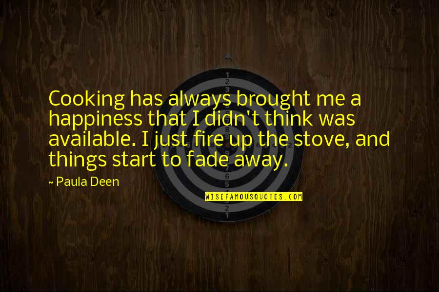 Fade Up Quotes By Paula Deen: Cooking has always brought me a happiness that