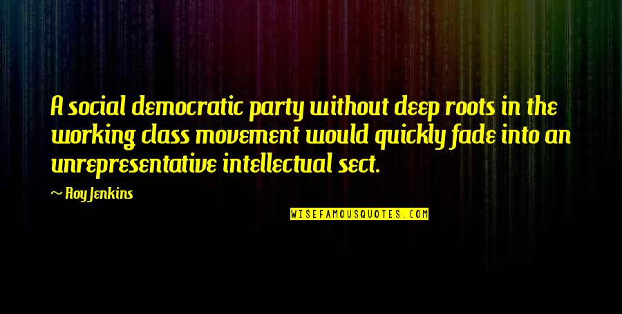 Fade Up Quotes By Roy Jenkins: A social democratic party without deep roots in