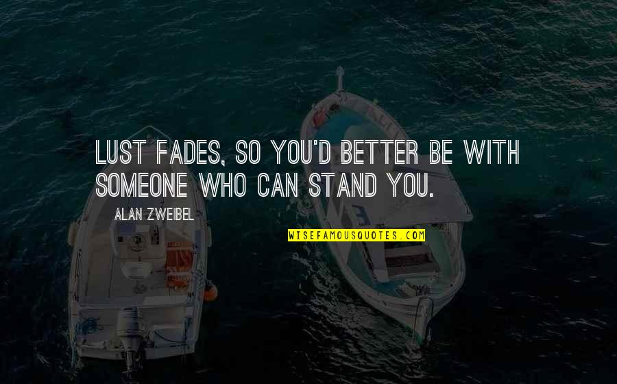Fades Quotes By Alan Zweibel: Lust fades, so you'd better be with someone