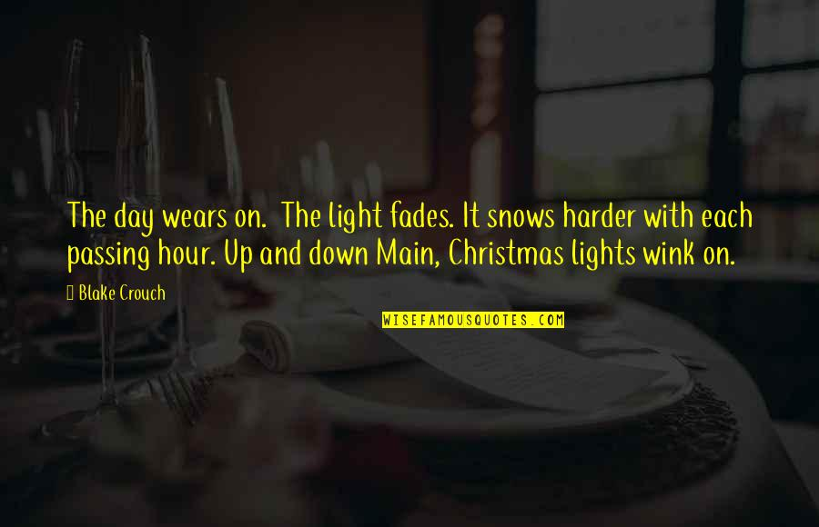 Fades Quotes By Blake Crouch: The day wears on. The light fades. It