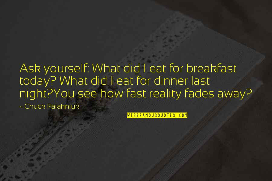 Fades Quotes By Chuck Palahniuk: Ask yourself: What did I eat for breakfast