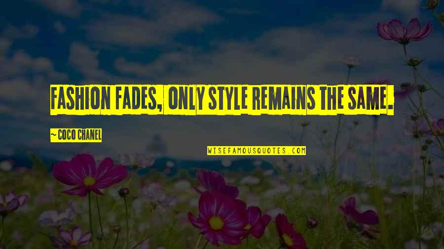 Fades Quotes By Coco Chanel: Fashion fades, only style remains the same.