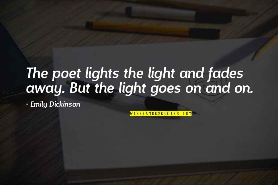 Fades Quotes By Emily Dickinson: The poet lights the light and fades away.