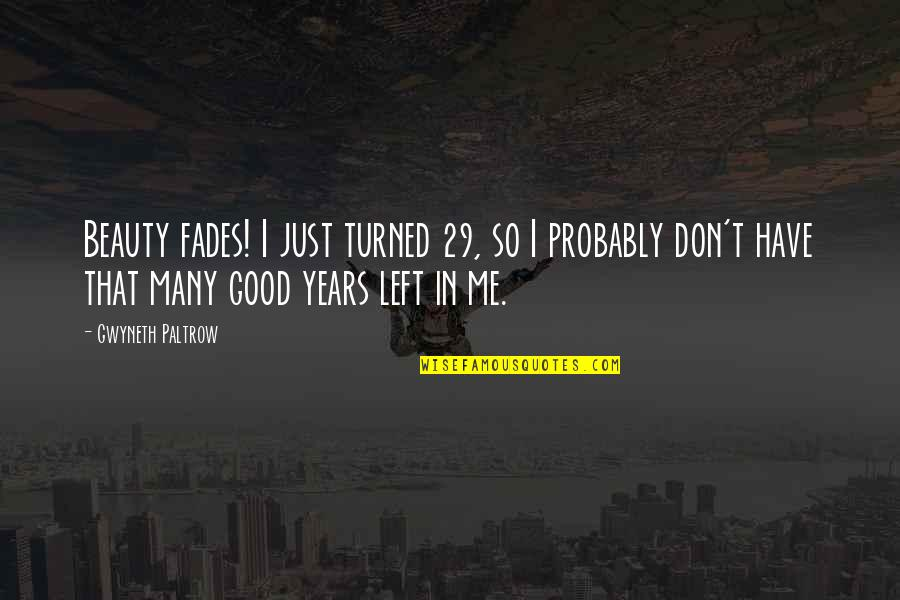 Fades Quotes By Gwyneth Paltrow: Beauty fades! I just turned 29, so I