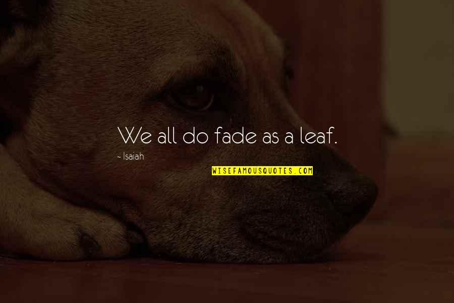 Fades Quotes By Isaiah: We all do fade as a leaf.