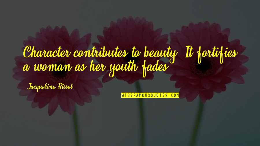 Fades Quotes By Jacqueline Bisset: Character contributes to beauty. It fortifies a woman