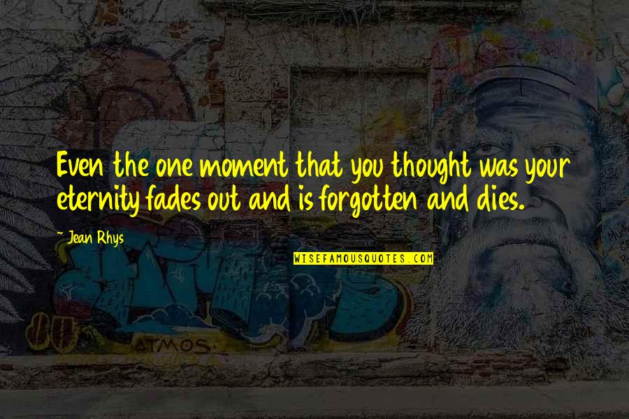 Fades Quotes By Jean Rhys: Even the one moment that you thought was