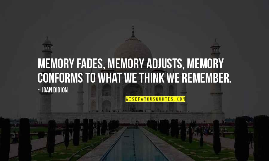 Fades Quotes By Joan Didion: Memory fades, memory adjusts, memory conforms to what