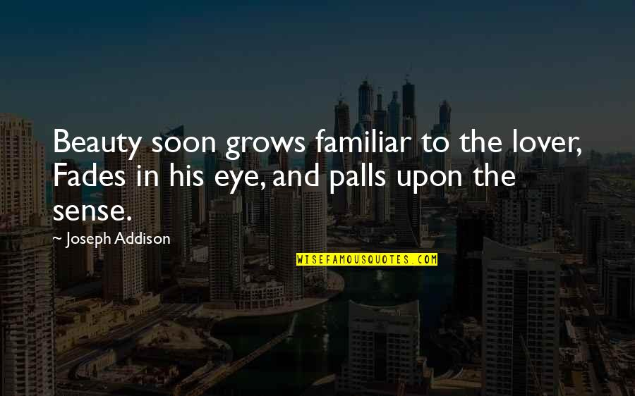 Fades Quotes By Joseph Addison: Beauty soon grows familiar to the lover, Fades