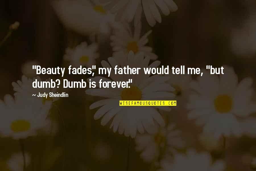 """Fades Quotes By Judy Sheindlin: """"Beauty fades,"""" my father would tell me, """"but"""