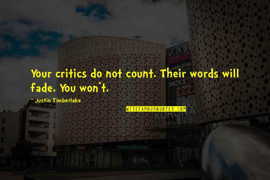 Fades Quotes By Justin Timberlake: Your critics do not count. Their words will