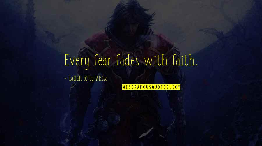 Fades Quotes By Lailah Gifty Akita: Every fear fades with faith.
