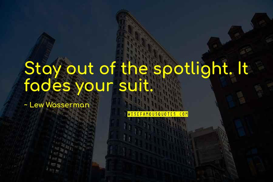 Fades Quotes By Lew Wasserman: Stay out of the spotlight. It fades your