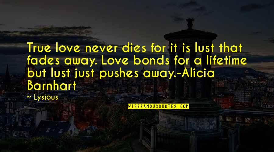 Fades Quotes By Lysious: True love never dies for it is lust