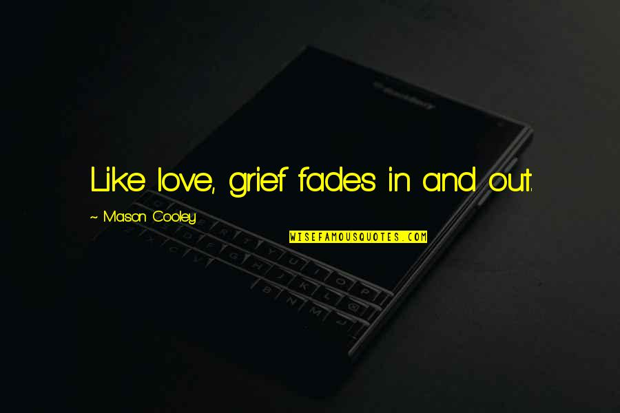 Fades Quotes By Mason Cooley: Like love, grief fades in and out.