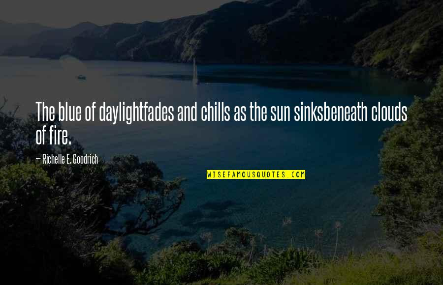 Fades Quotes By Richelle E. Goodrich: The blue of daylightfades and chills as the