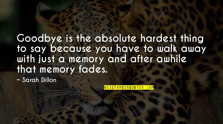 Fades Quotes By Sarah Dillon: Goodbye is the absolute hardest thing to say