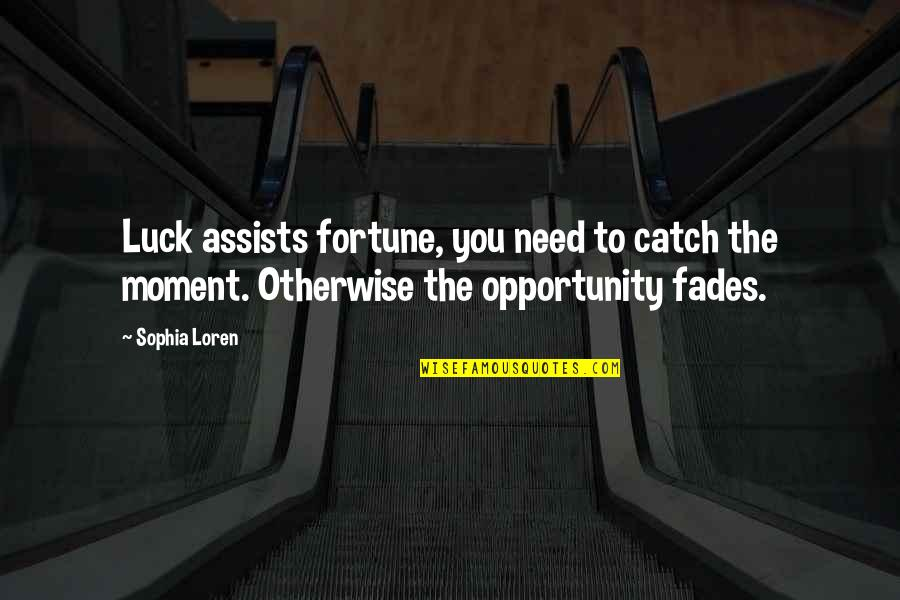Fades Quotes By Sophia Loren: Luck assists fortune, you need to catch the