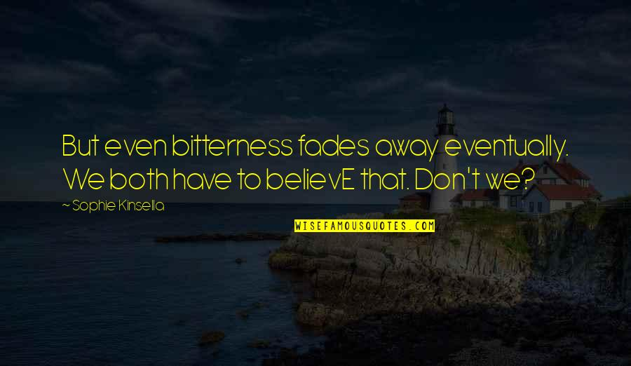 Fades Quotes By Sophie Kinsella: But even bitterness fades away eventually. We both