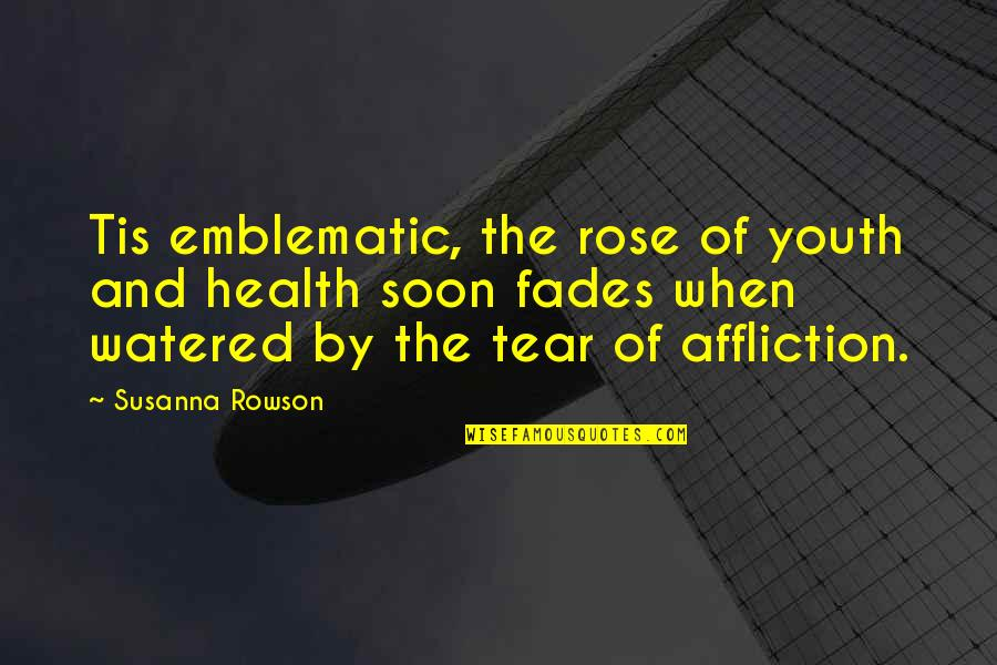 Fades Quotes By Susanna Rowson: Tis emblematic, the rose of youth and health