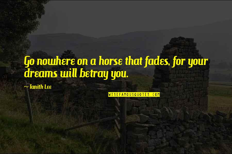 Fades Quotes By Tanith Lee: Go nowhere on a horse that fades, for