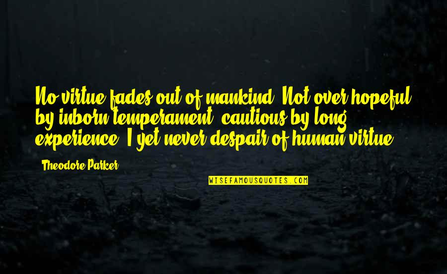 Fades Quotes By Theodore Parker: No virtue fades out of mankind. Not over-hopeful