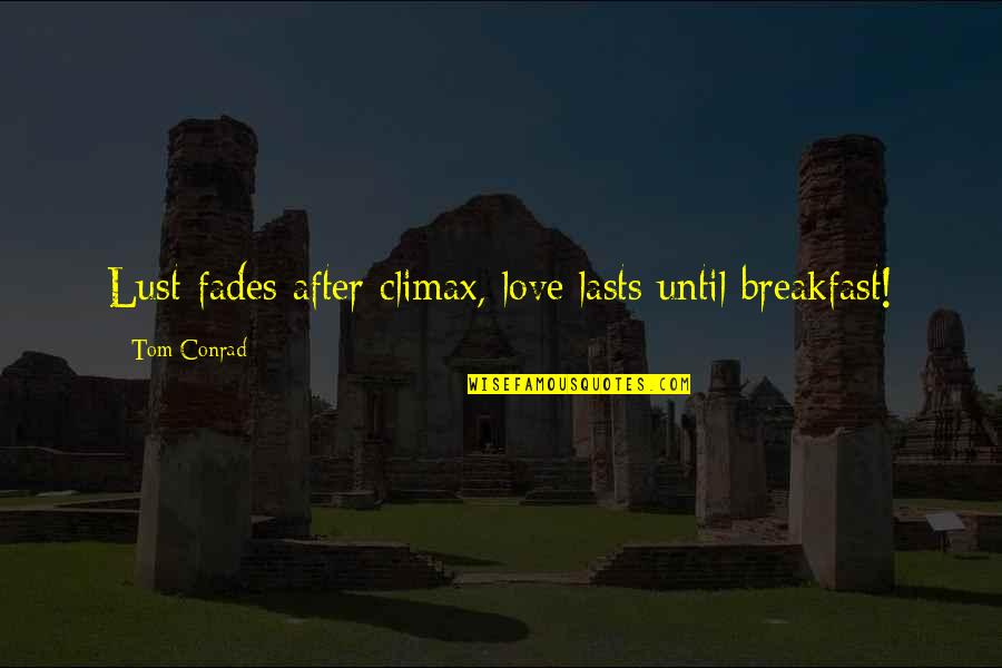 Fades Quotes By Tom Conrad: Lust fades after climax, love lasts until breakfast!