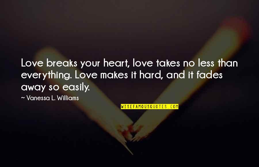 Fades Quotes By Vanessa L. Williams: Love breaks your heart, love takes no less